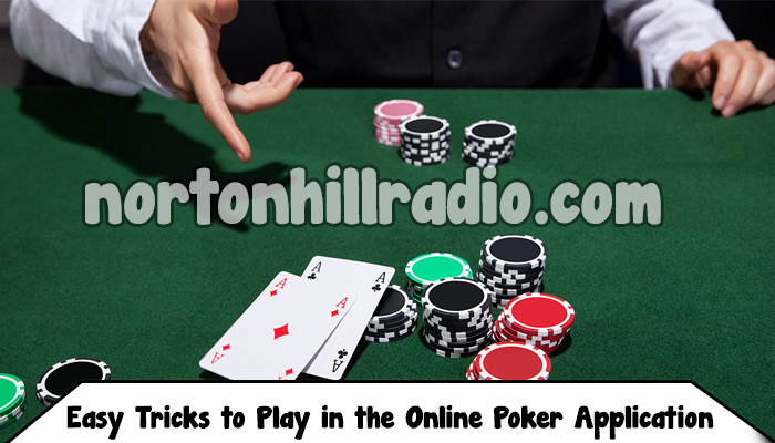 Easy Tricks to Play in the Online Poker Application